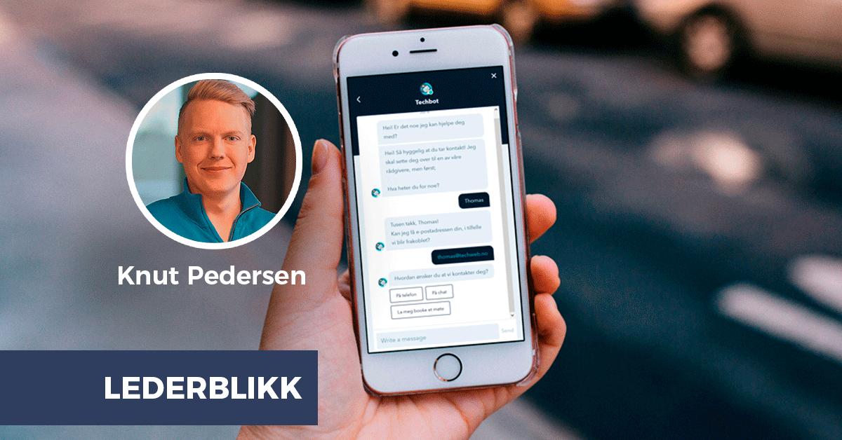 Knut Pedersen: Chatbotene kommer – er du klar?